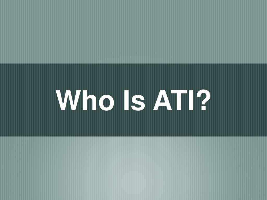 Who Is ATI?