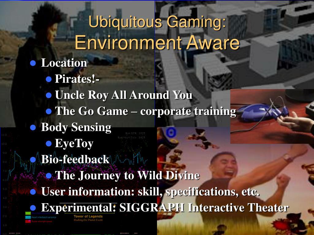 Ubiquitous Gaming:
