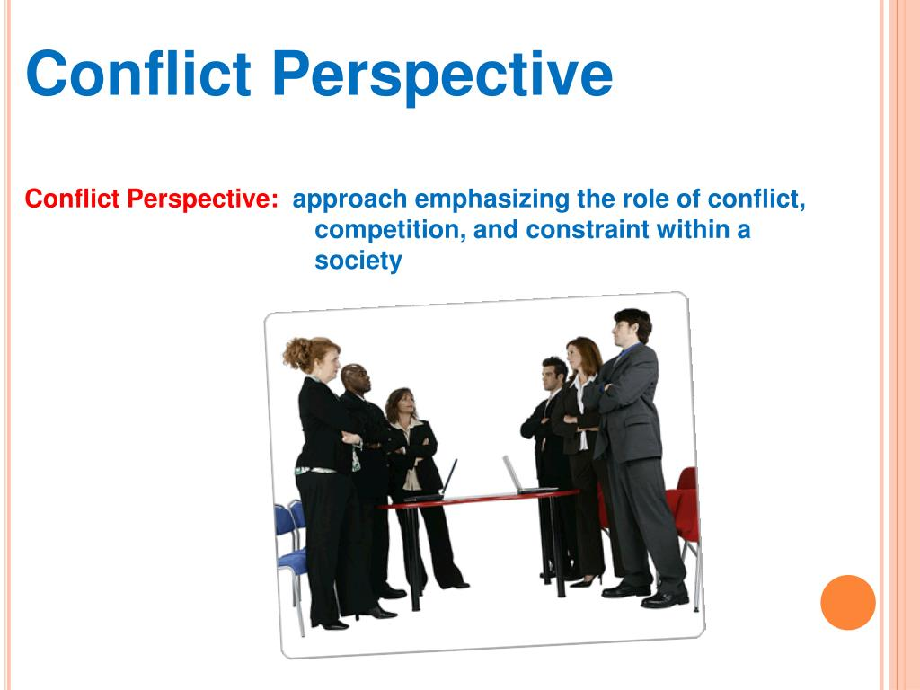 conflict perspective The conflict perspective views the social world as riddled with tension and strife while stability and order remain recognized facts of the social world, the conflict perspective seeks to discover the tensions that exist behind the facade of order.