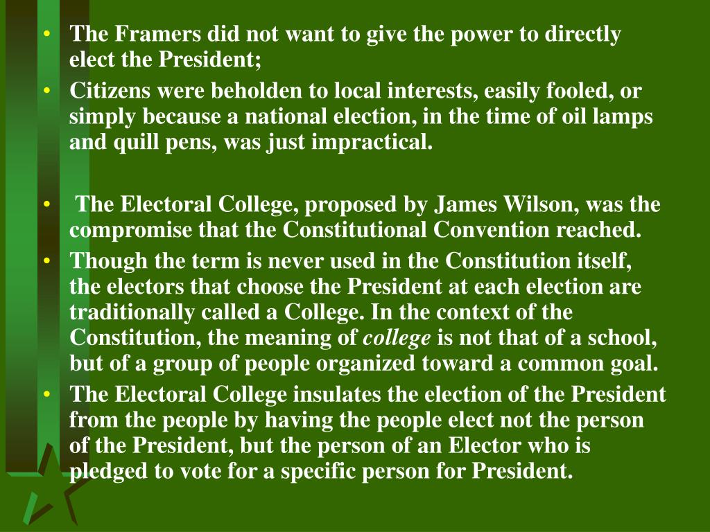 The Framers did not want to give the power to directly elect the President;