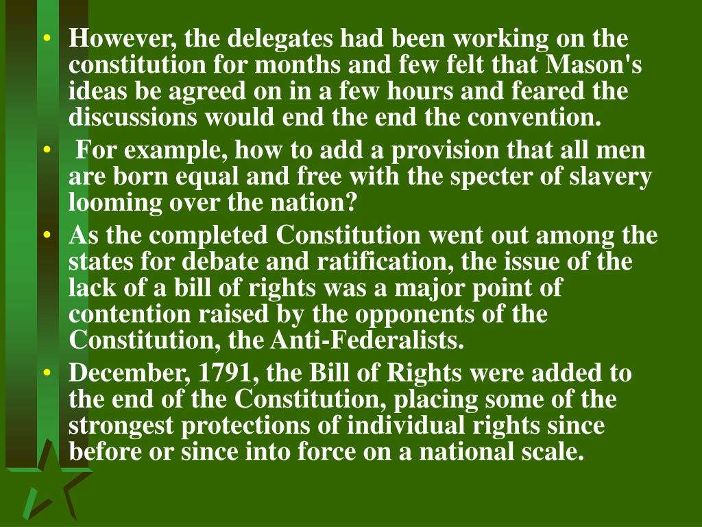 However, the delegates had been working on the constitution for months and few felt that Mason's ideas be agreed on in a few hours and feared the discussions would end the end the convention.