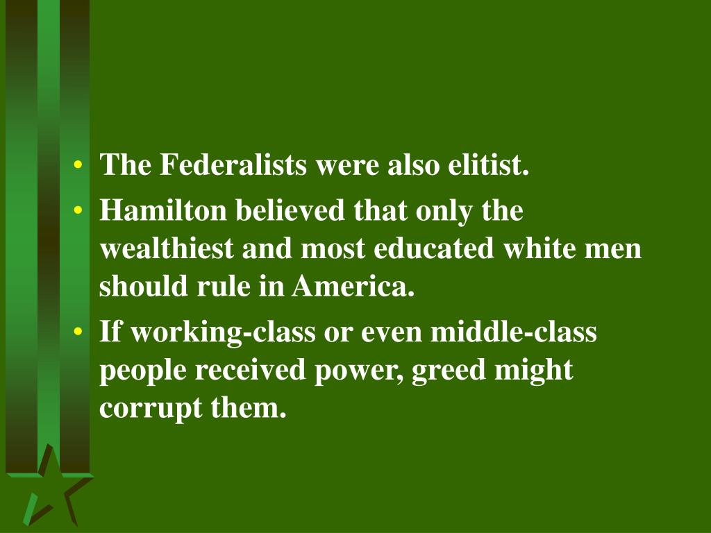The Federalists were also elitist.