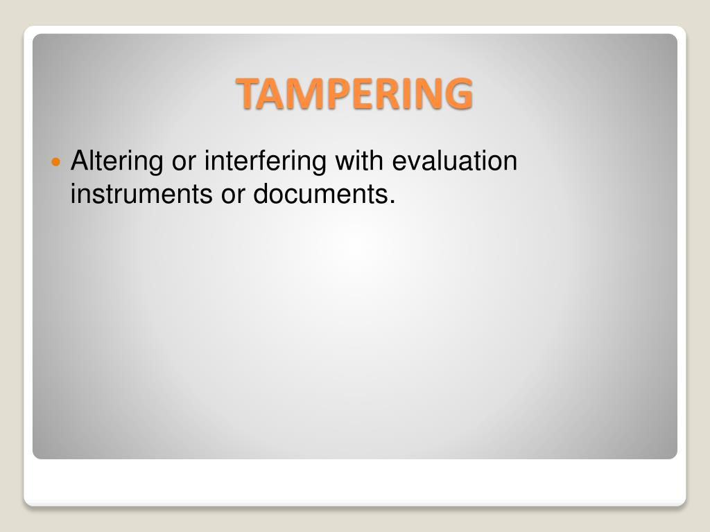 Altering or interfering with evaluation instruments or documents.