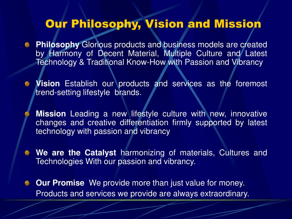 Our Philosophy, Vision and Mission