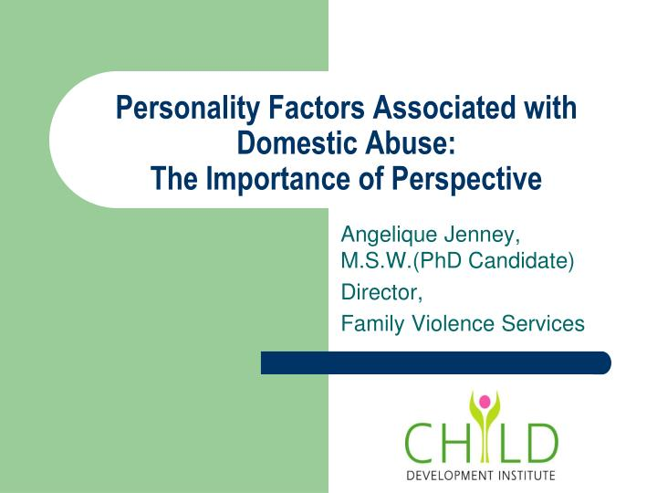 Personality factors associated with domestic abuse the importance of perspective l.jpg