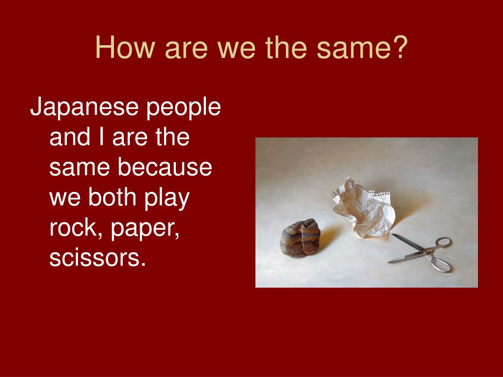 How are we the same?