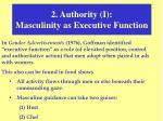 2 authority i masculinity as executive function