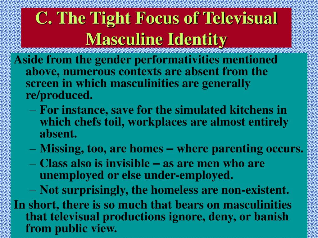 C. The Tight Focus of Televisual Masculine Identity