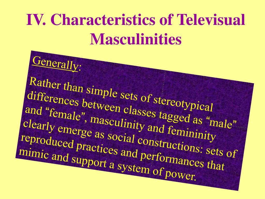 IV. Characteristics of Televisual Masculinities
