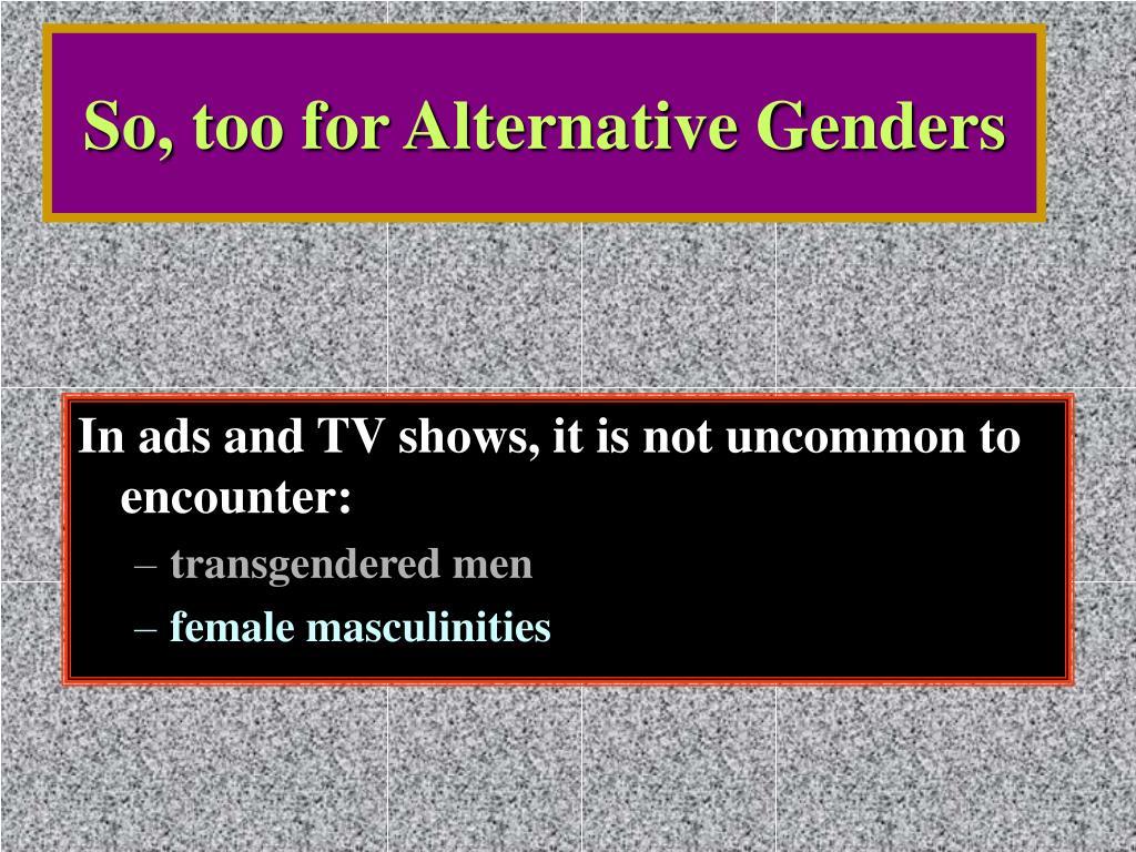 So, too for Alternative Genders