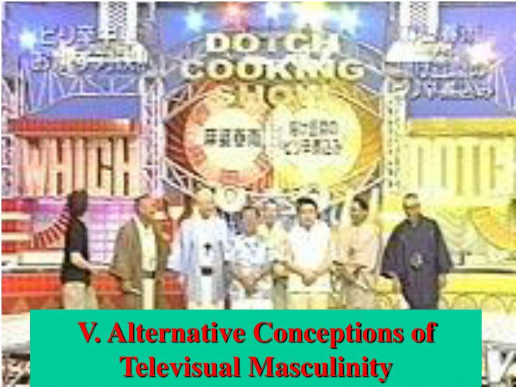 V. Alternative Conceptions of Televisual Masculinity
