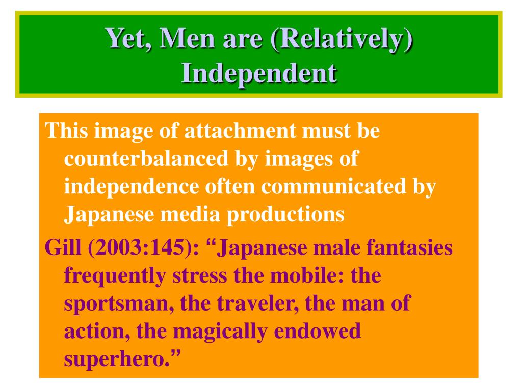 Yet, Men are (Relatively) Independent