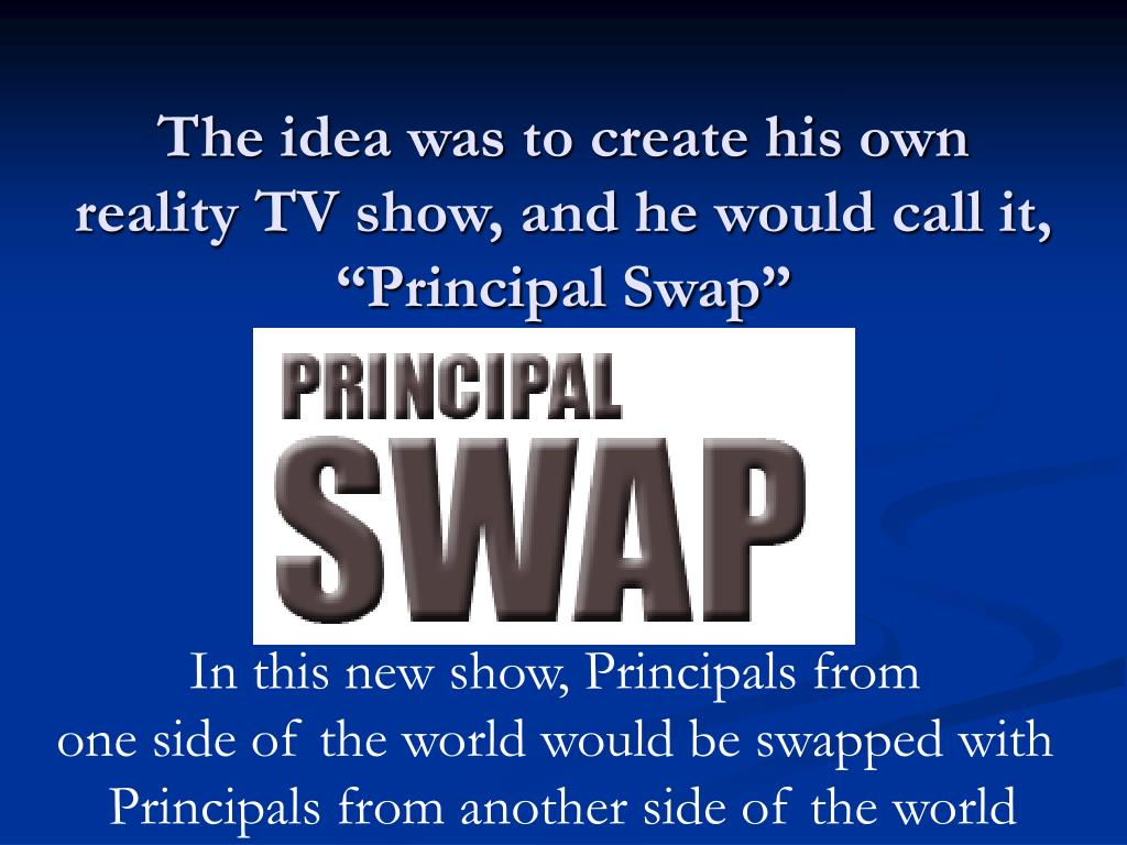 """The idea was to create his own reality TV show, and he would call it, """"Principal Swap"""""""