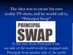 the idea was to create his own reality tv show and he would call it principal swap