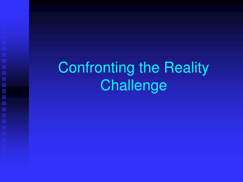 Confronting the Reality Challenge