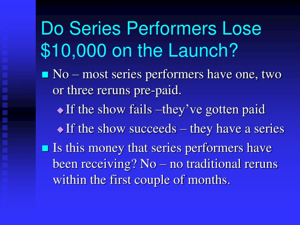 Do Series Performers Lose $10,000 on the Launch?