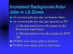 increased background actor jobs in la zones