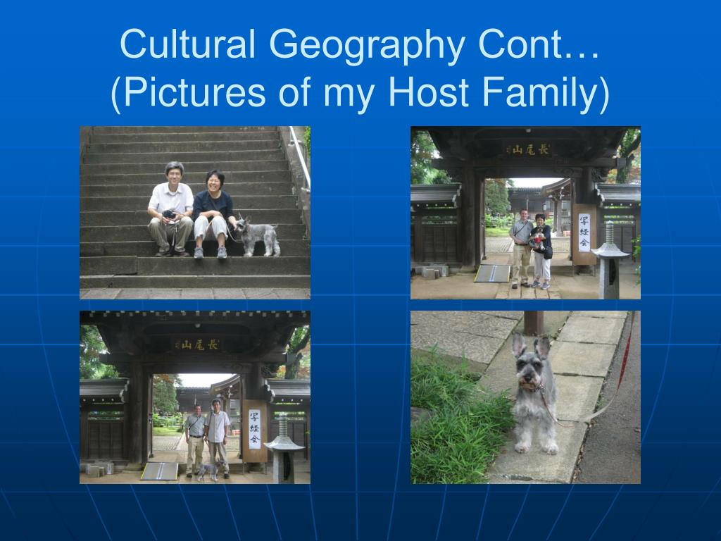 Cultural Geography Cont… (Pictures of my Host Family)