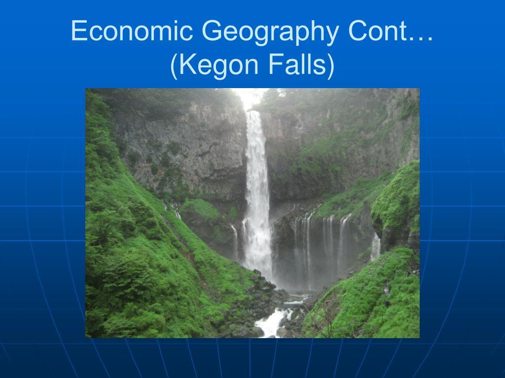 Economic Geography Cont… (Kegon Falls)