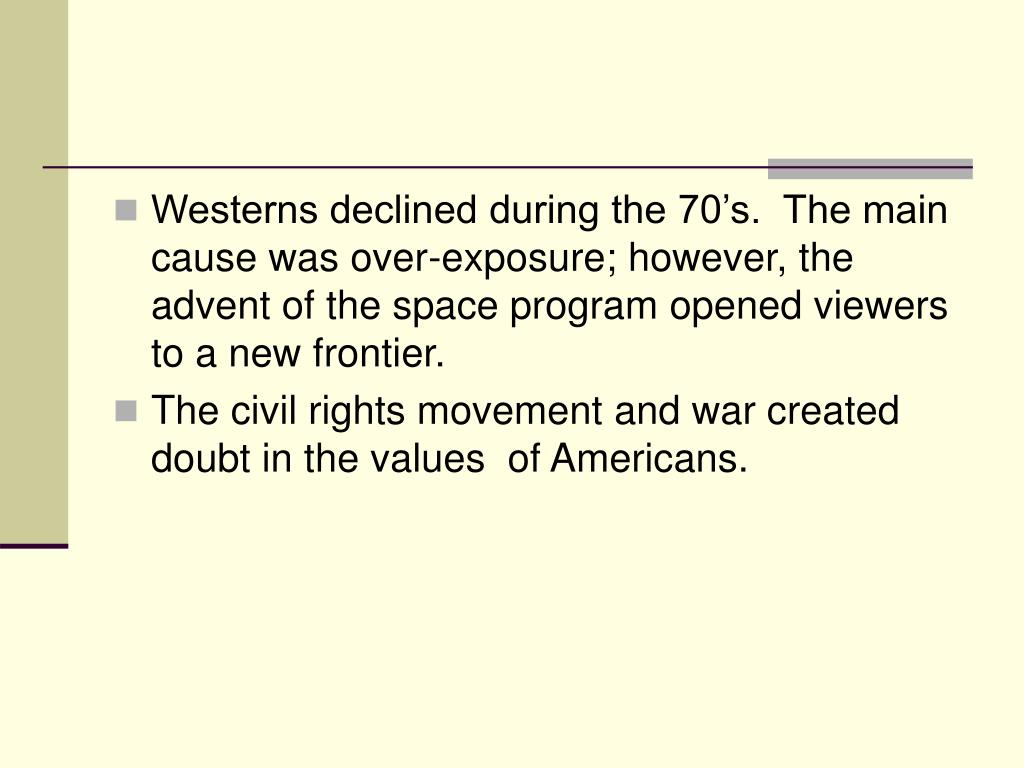 Westerns declined during the 70's.  The main cause was over-exposure; however, the advent of the space program opened viewers to a new frontier.