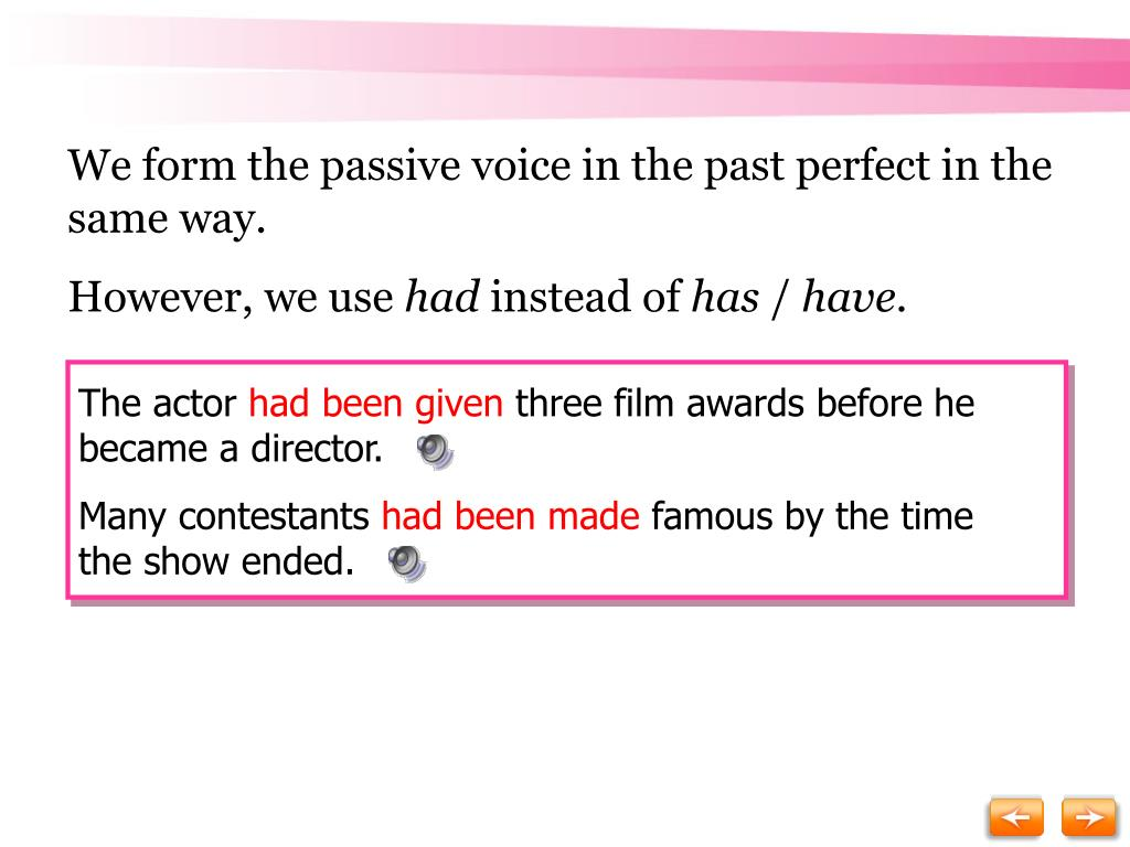 We form the passive voice in the past perfect in the same way.