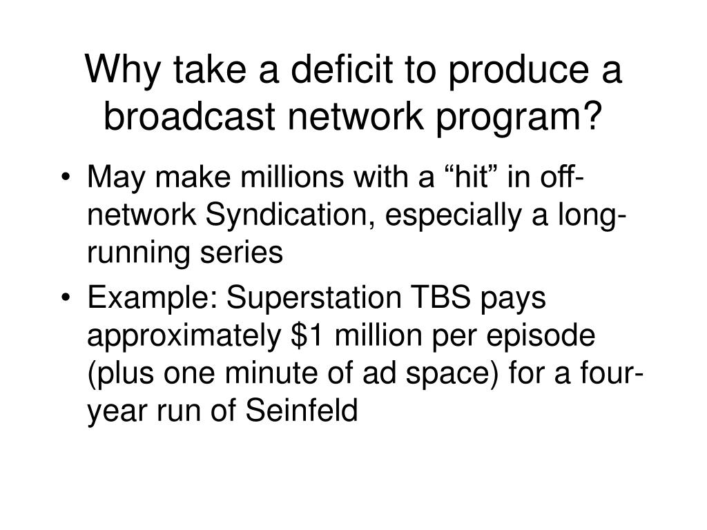 Why take a deficit to produce a broadcast network program?
