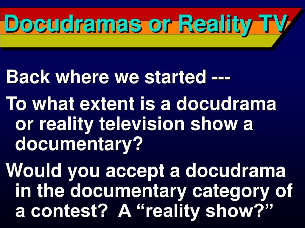 Docudramas or Reality TV