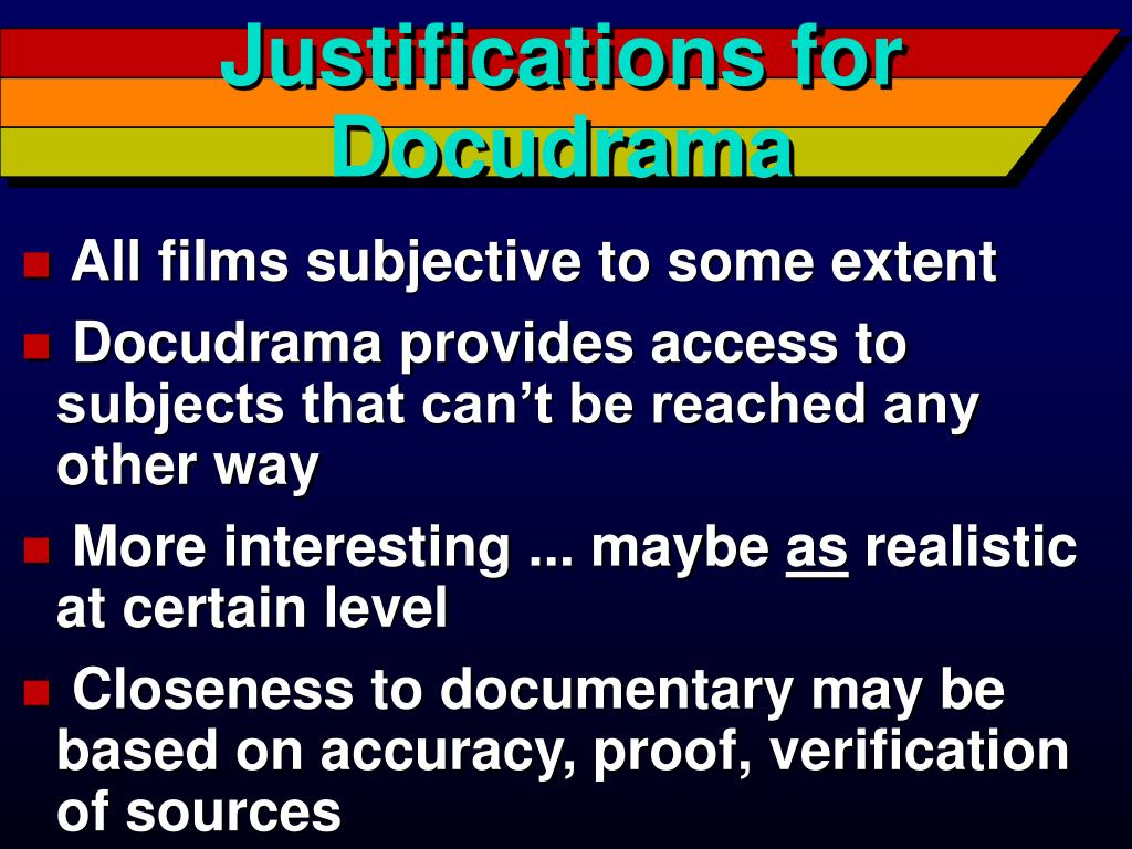 Justifications for Docudrama