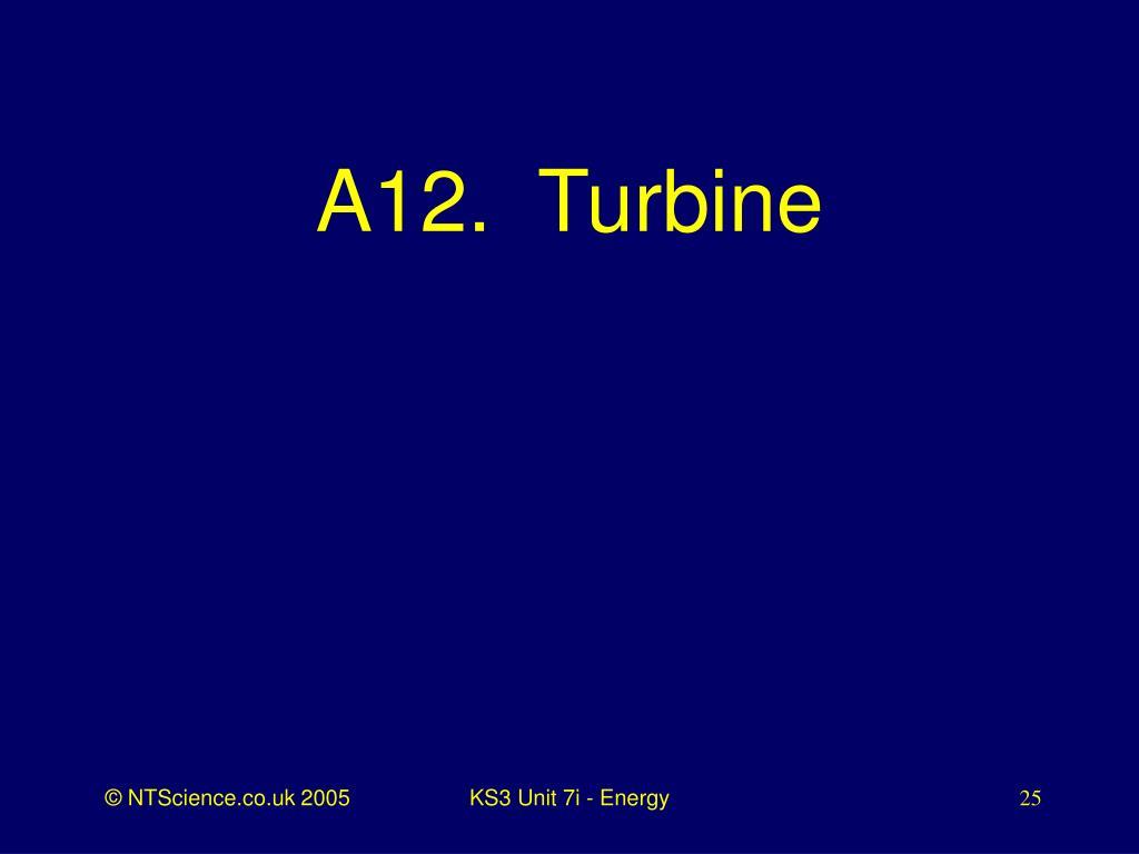 A12.  Turbine
