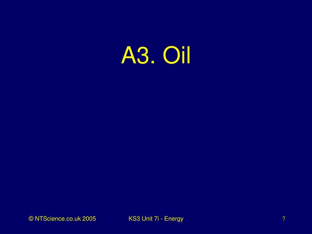 A3. Oil