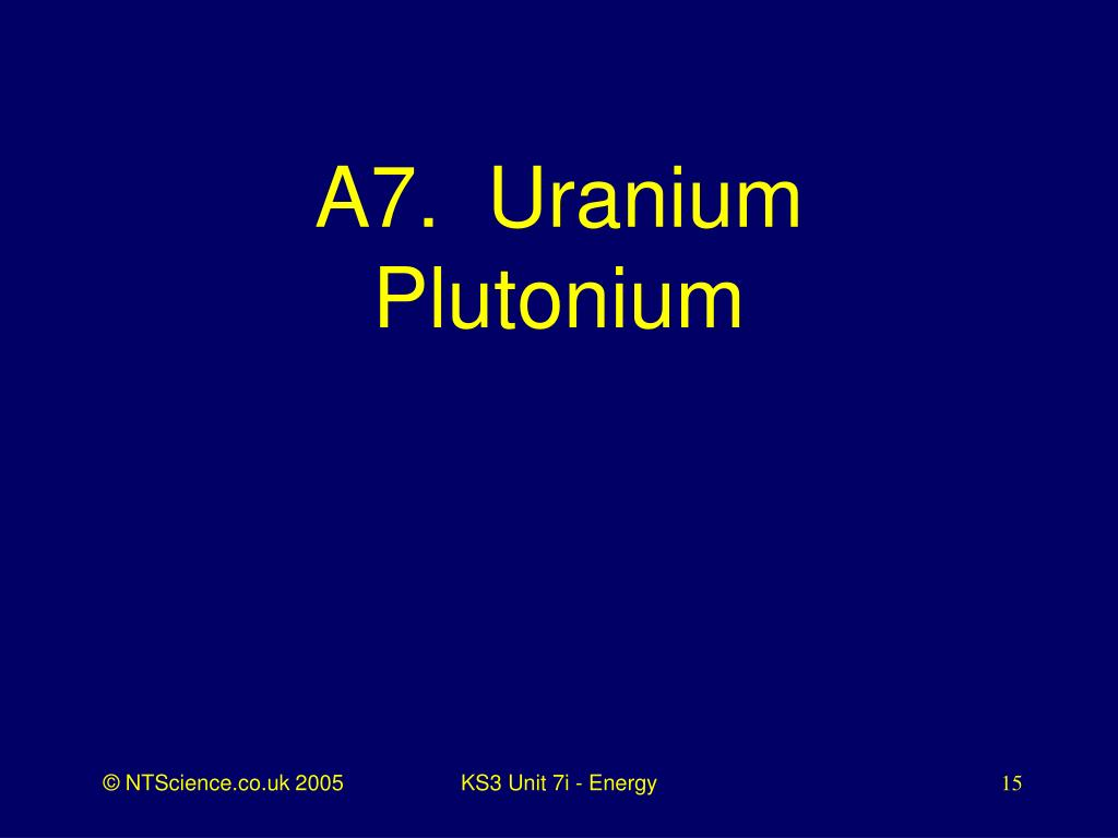 A7.  Uranium