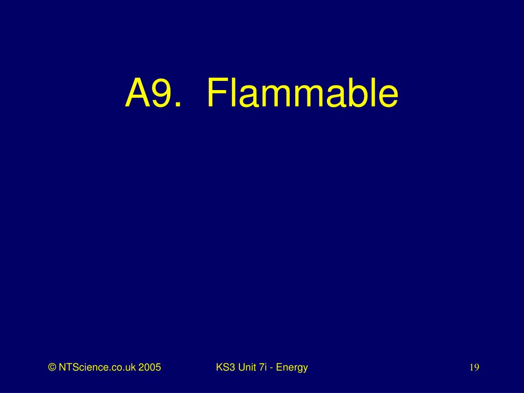 A9.  Flammable