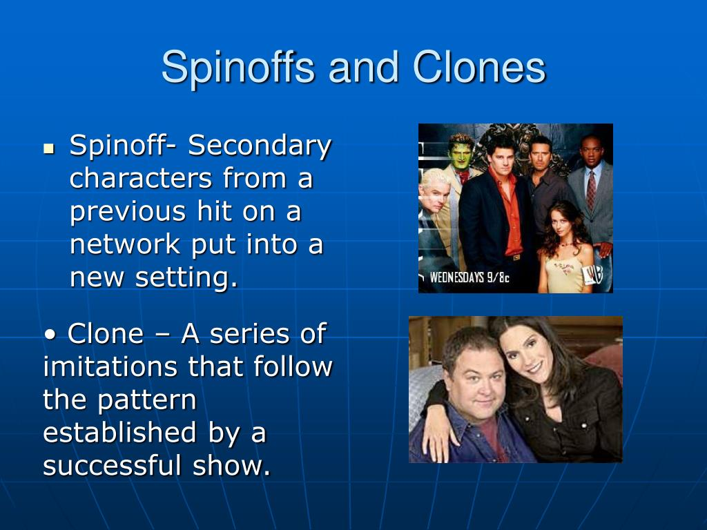 Spinoffs and Clones