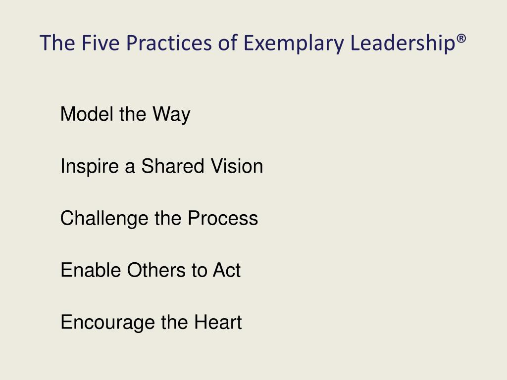 five practices of exemplary leadership essay Grounded in over 30 years of extensive research, they have identified the five  practices of exemplary leadership® that are common when leaders are able to.