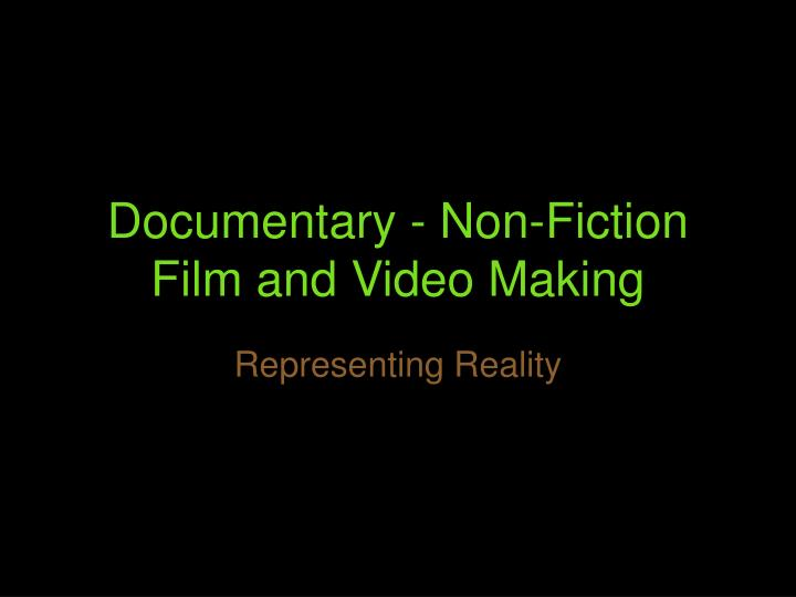 Documentary non fiction film and video making
