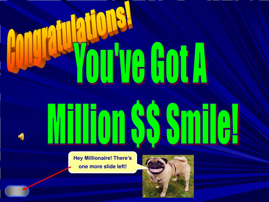 Hey Millionaire! There's one more slide left!