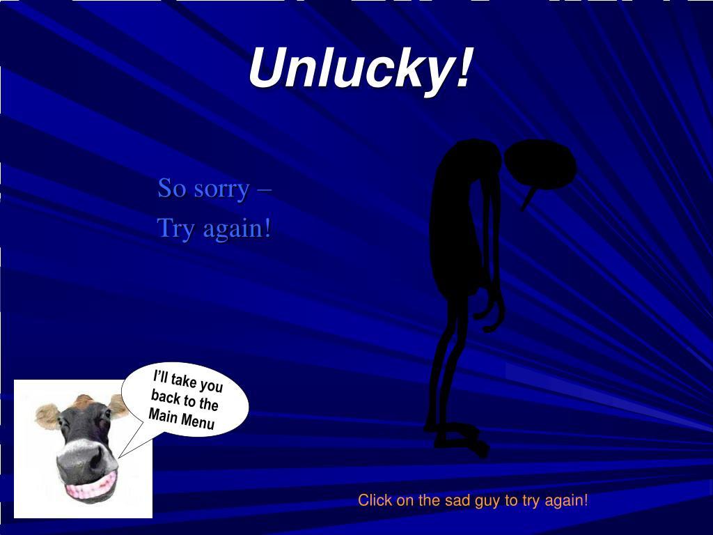 Unlucky!