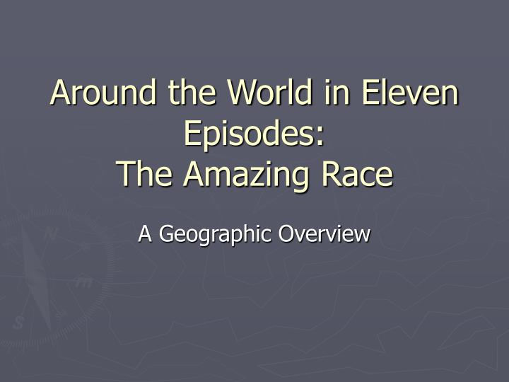 Around the world in eleven episodes the amazing race
