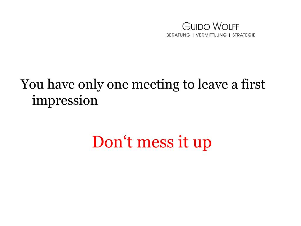 You have only one meeting to leave a first impression