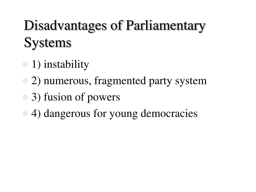 Disadvantages of Parliamentary Systems