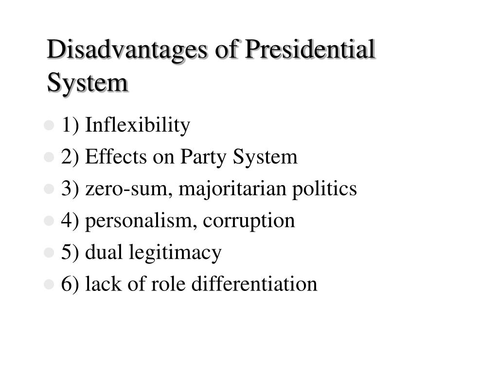 Disadvantages of Presidential System