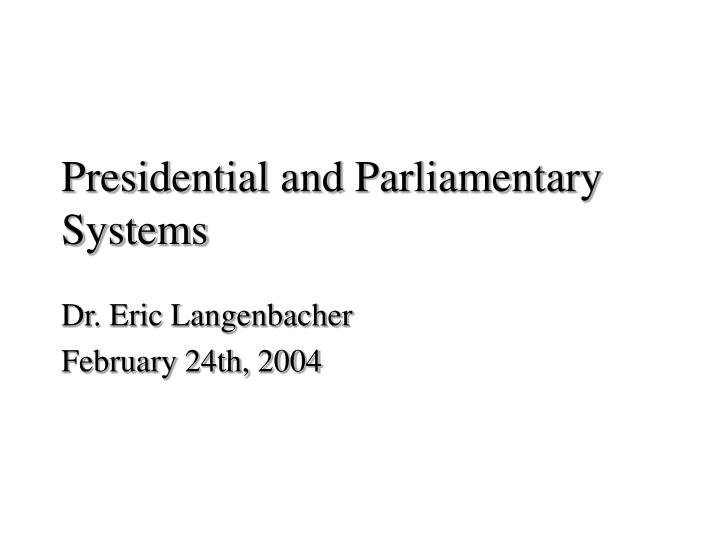 Presidential and parliamentary systems l.jpg