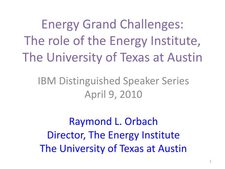 Energy grand challenges the role of the energy institute the university of texas at austin