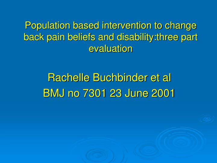 Population based intervention to change back pain beliefs and disability three part evaluation l.jpg