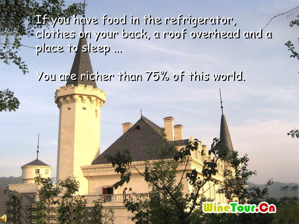 If you have food in the refrigerator,  clothes on your back, a roof overhead and a place to sleep ...