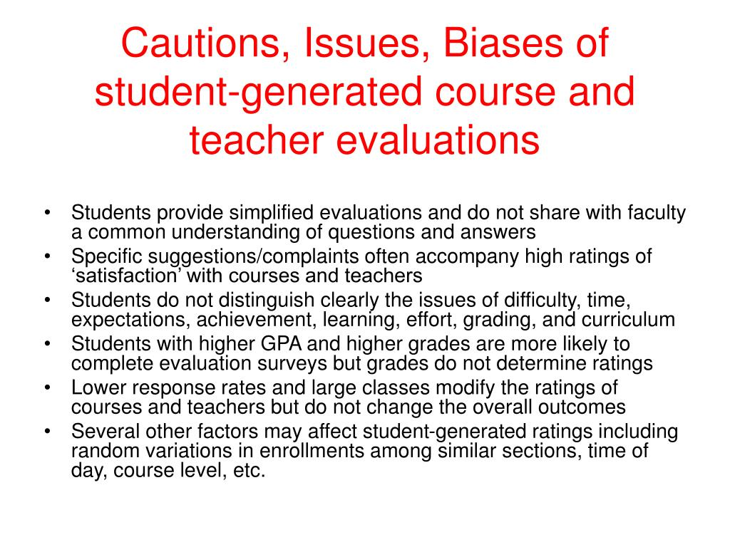 Cautions, Issues, Biases of student-generated course and teacher evaluations