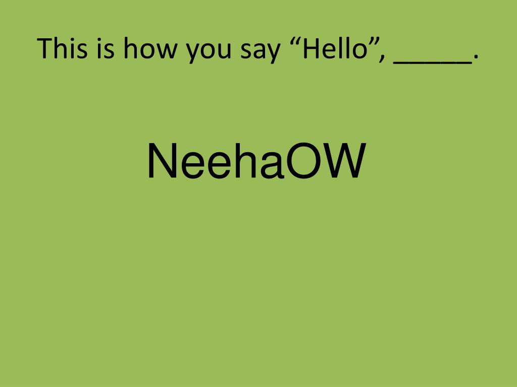 "This is how you say ""Hello"", _____."
