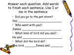 answer each question add words to finish each sentence use i or me in the sentence