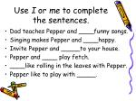 use i or me to complete the sentences