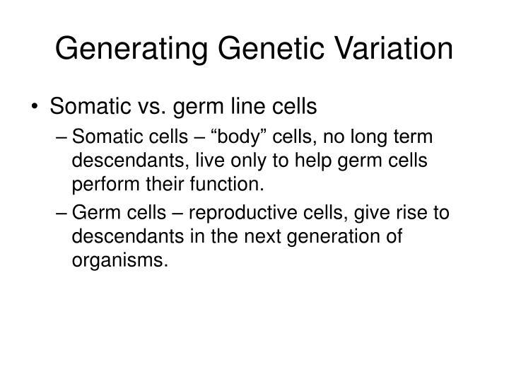 Generating Genetic Variation